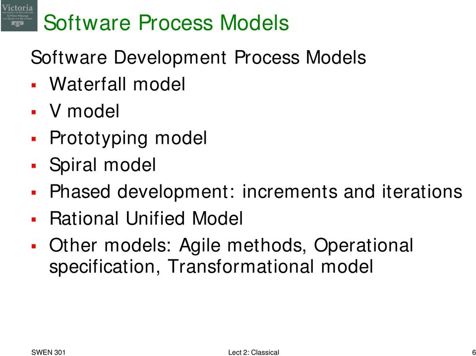increments and iterations Rational Unified Model Other models: Agile