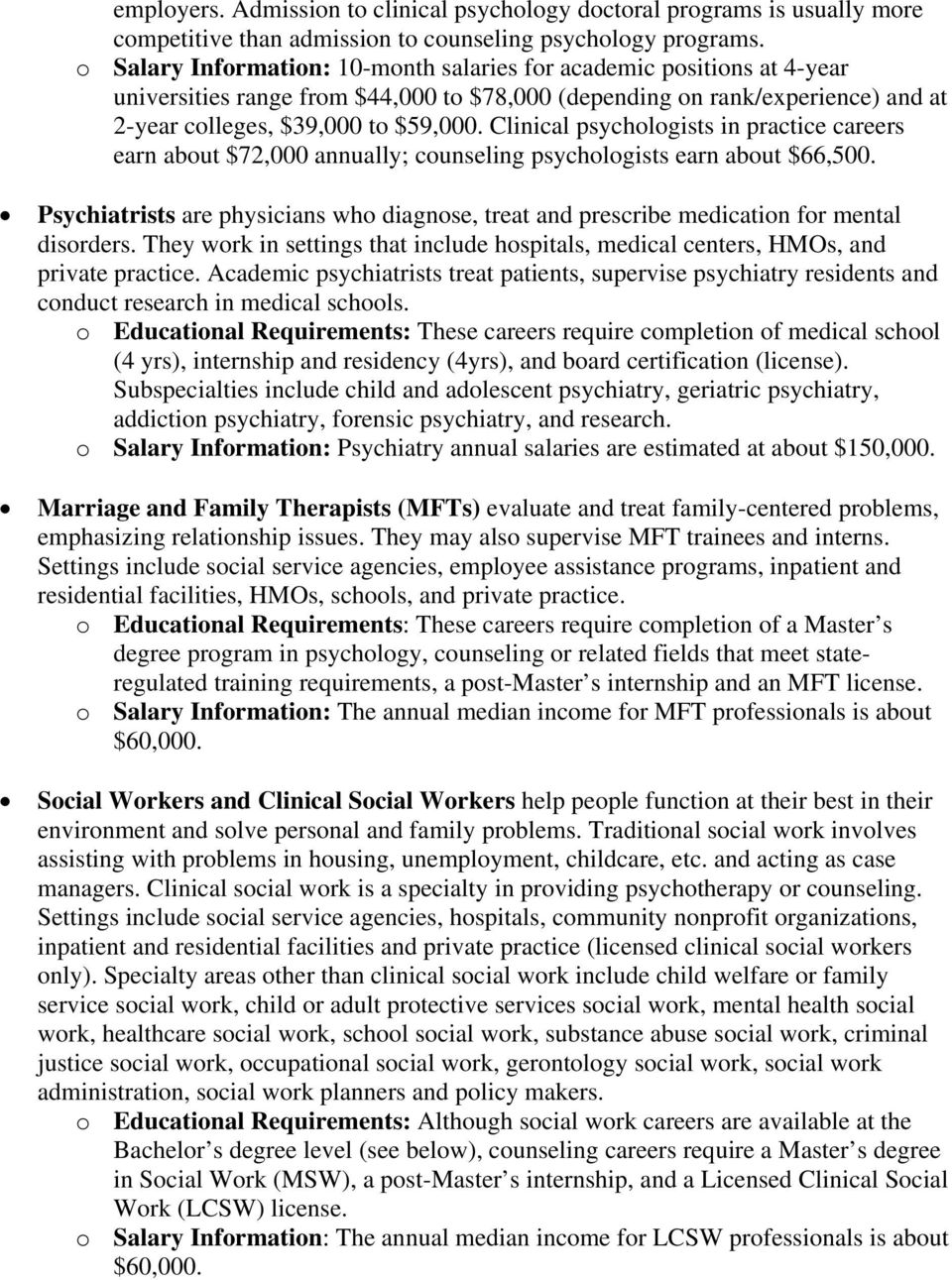 Clinical psychologists in practice careers earn about $72,000 annually; counseling psychologists earn about $66,500.