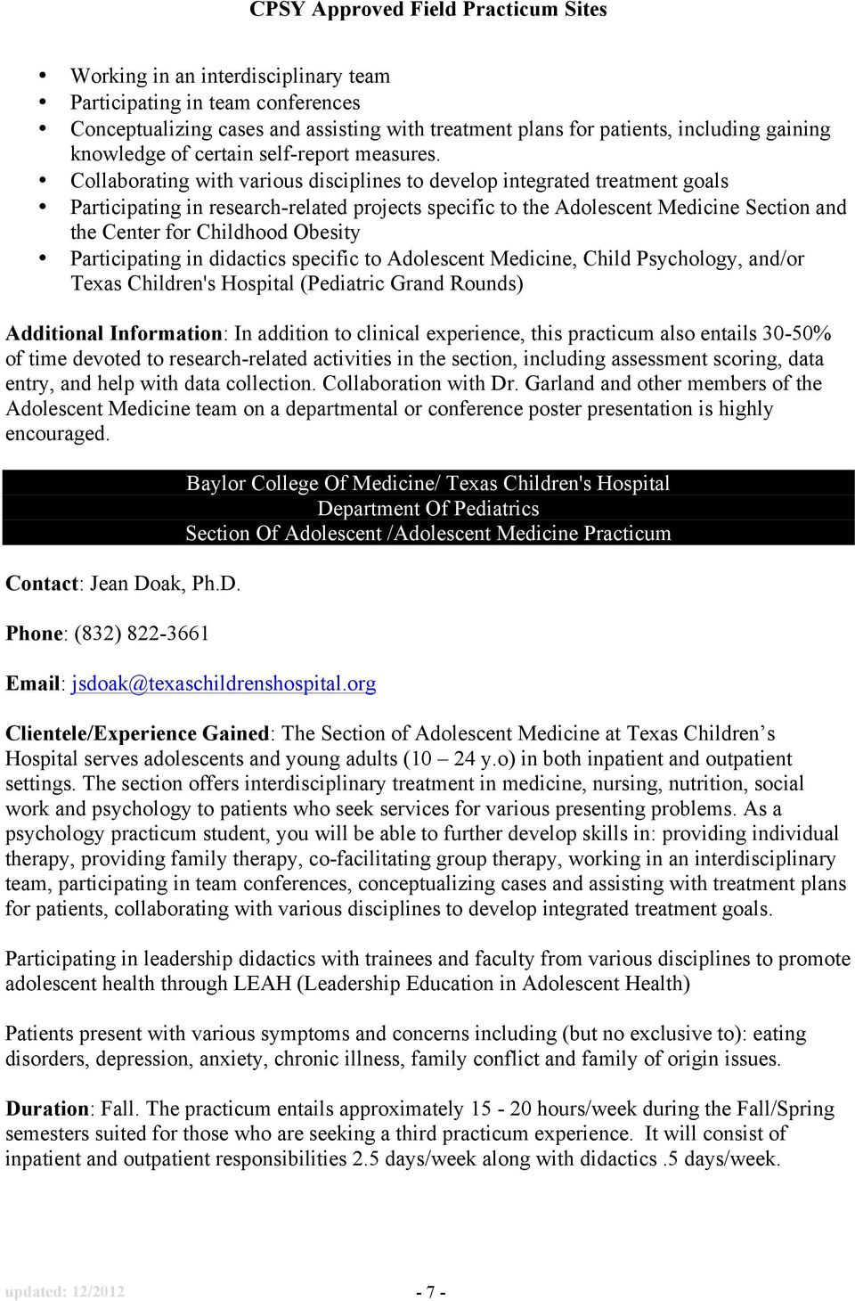 Collaborating with various disciplines to develop integrated treatment goals Participating in research-related projects specific to the Adolescent Medicine Section and the Center for Childhood