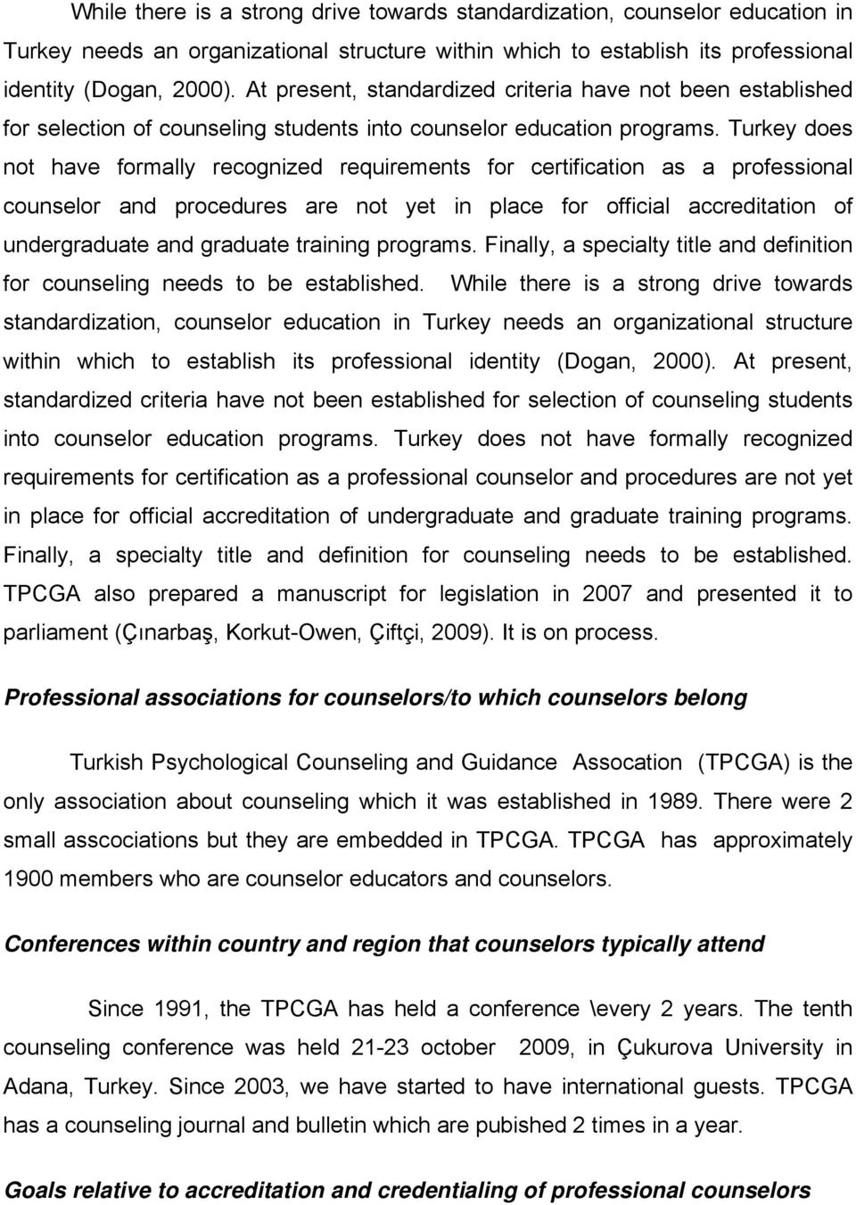 Turkey does not have formally recognized requirements for certification as a professional counselor and procedures are not yet in place for official accreditation of undergraduate and graduate