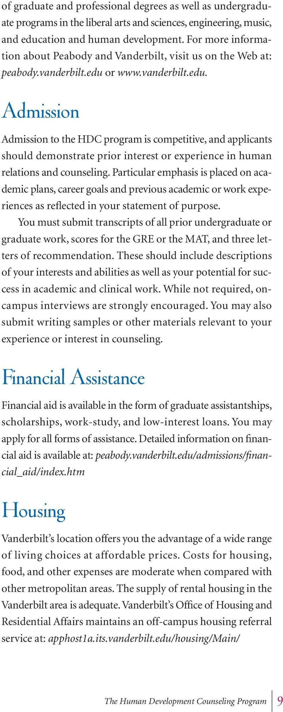 or www.vanderbilt.edu. Admission Admission to the HDC program is competitive, and applicants should demonstrate prior interest or experience in human relations and counseling.