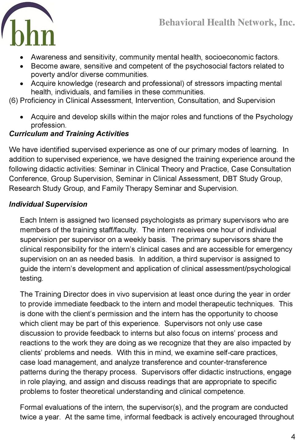 (6) Proficiency in Clinical Assessment, Intervention, Consultation, and Supervision Acquire and develop skills within the major roles and functions of the Psychology profession.