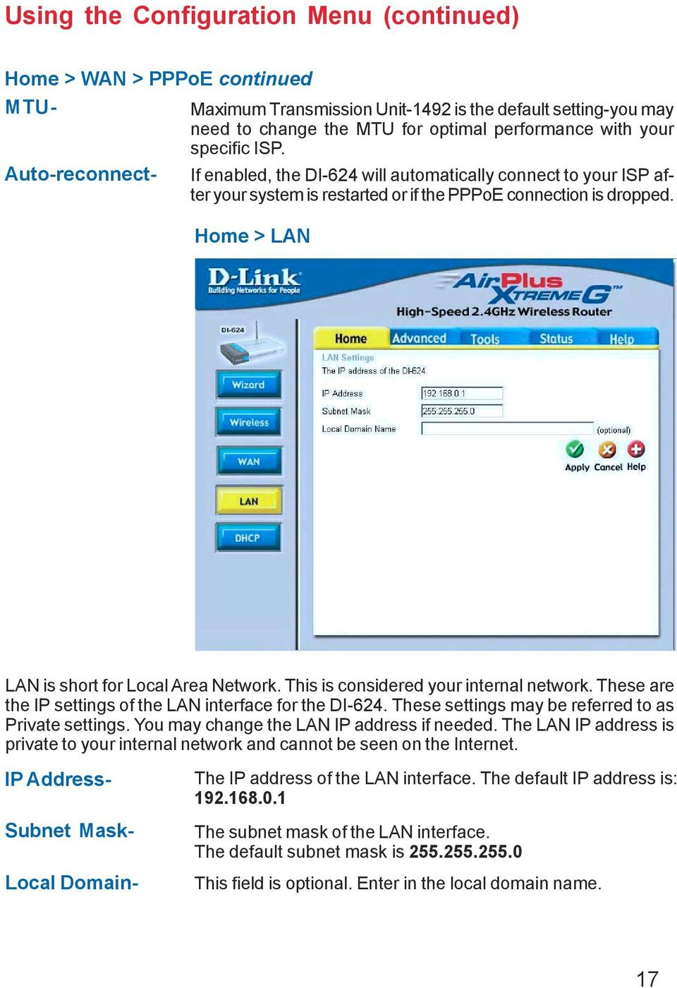 Home > LAN LAN is short for Local Area Network. This is considered your internal network. These are the IP settings of the LAN interface for the DI-624.