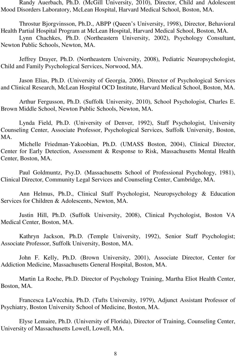 Jason Elias, Ph.D. (University of Georgia, 2006), Director of Psychological Services and Clinical Research, McLean Hospital OCD Institute, Harvard Medical School, Boston, MA. Arthur Fergusson, Ph.D. (Suffolk University, 2010), School Psychologist, Charles E.