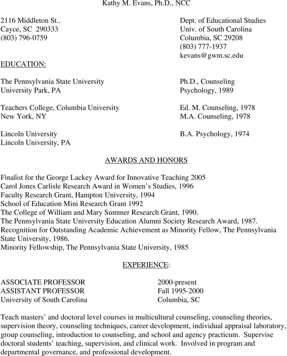 A. Psychology, 1974 Lincoln University, PA AWARDS AND HONORS Finalist for the George Lackey Award for Innovative Teaching 2005 Carol Jones Carlisle Research Award in Women s Studies, 1996 Faculty