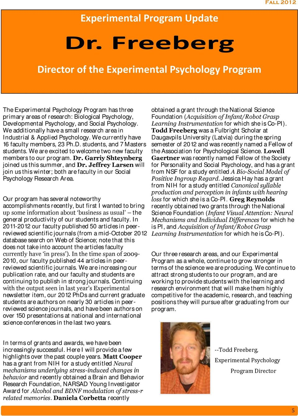 Psychology. We additionally have a small research area in Industrial & Applied Psychology. We currently have 16 faculty members, 23 Ph.D. students, and 7 Masters students.
