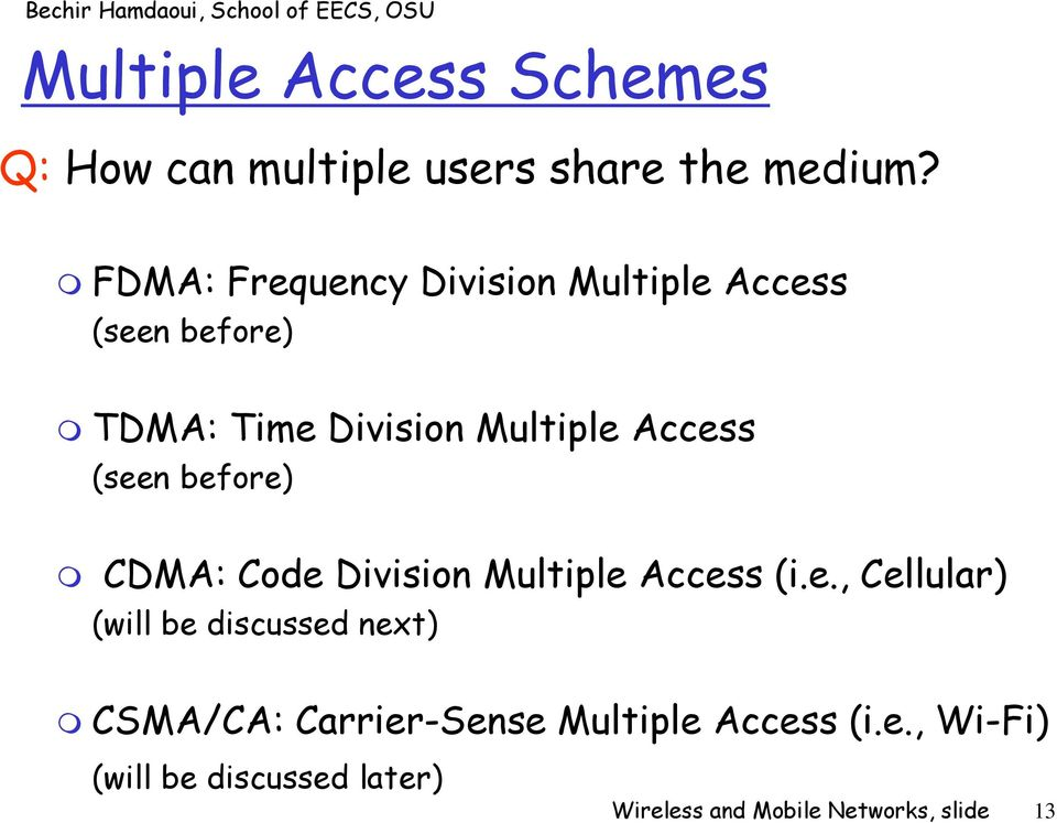 (seen before) CDMA: Code Division Multiple Access (i.e., Cellular) (will be discussed next) CSMA/CA: Carrier-Sense Multiple Access (i.