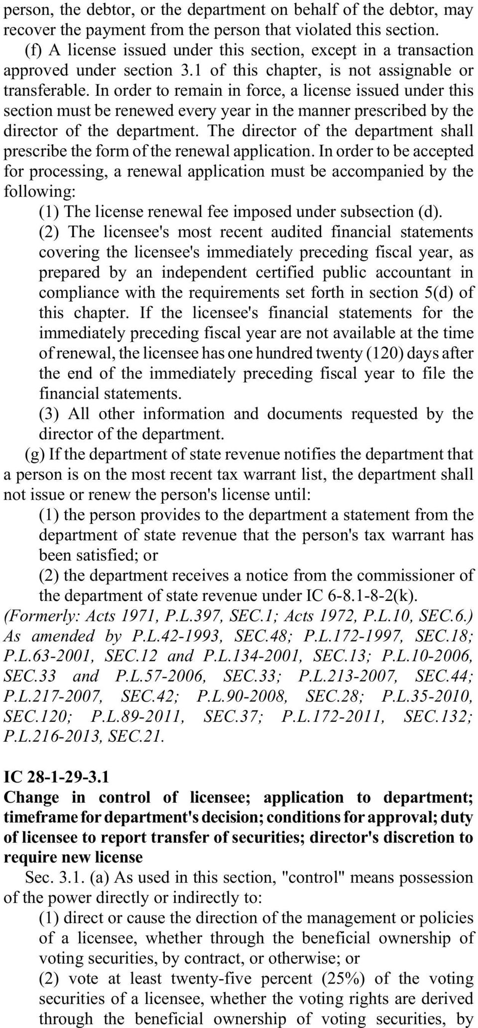 In order to remain in force, a license issued under this section must be renewed every year in the manner prescribed by the director of the department.
