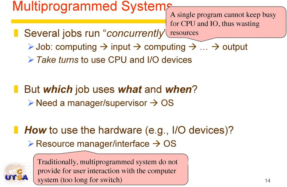 and when? Ø Need a manager/supervisor à OS How to use the hardware (e.g., I/O devices)?