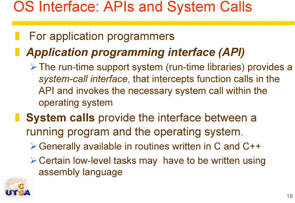 necessary system call within the operating system System calls provide the interface between a running program and the operating