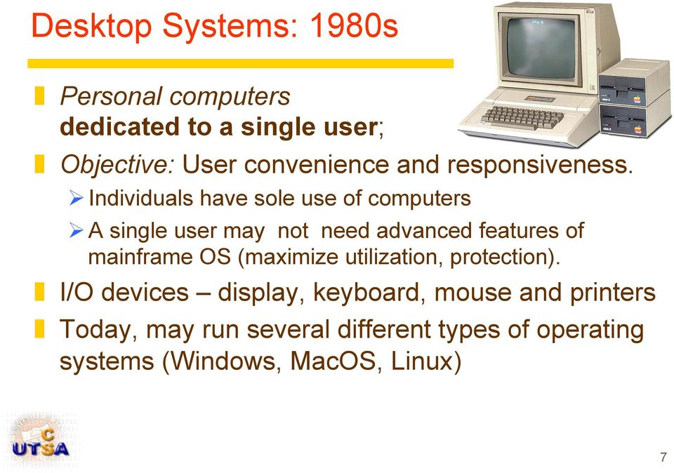 Ø Individuals have sole use of computers Ø A single user may not need advanced features of
