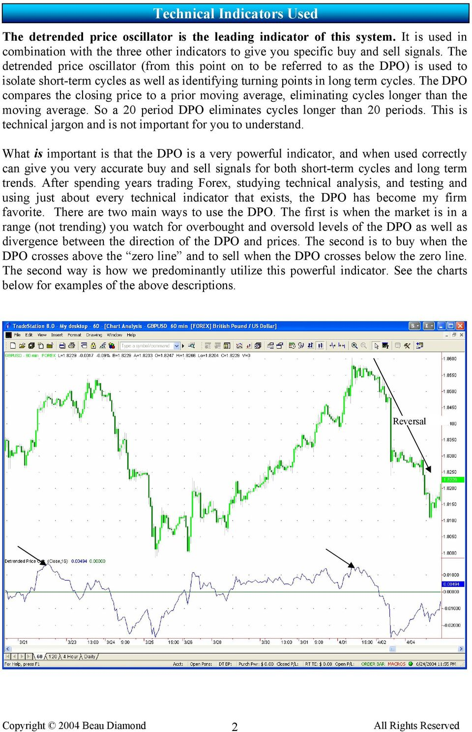 The DPO compares the closing price to a prior moving average, eliminating cycles longer than the moving average. So a 20 period DPO eliminates cycles longer than 20 periods.