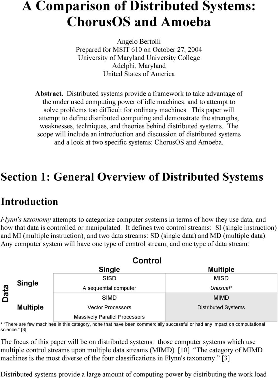 This paper will attempt to define distributed computing and demonstrate the strengths, weaknesses, techniques, and theories behind distributed systems.