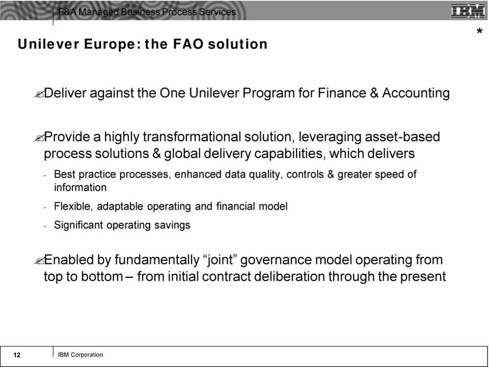 quality, controls & greater speed of information - Flexible, adaptable operating and financial model - Significant operating savings