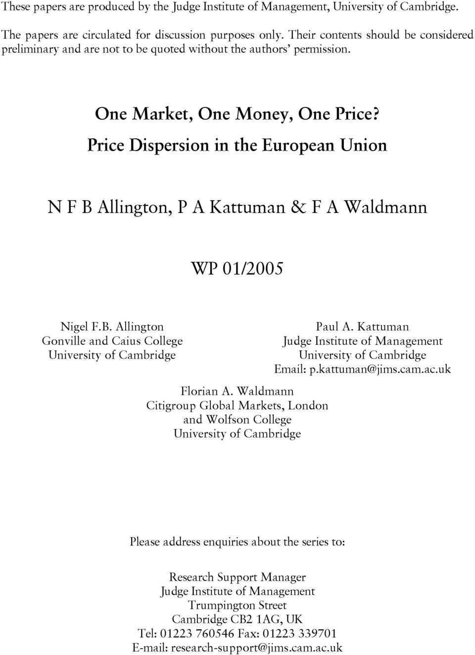 Price Dispersion in the European Union N F B Allington, P A Kattuman & F A Waldmann WP 01/2005 Nigel F.B. Allington Gonville and Caius College University of Cambridge Florian A.