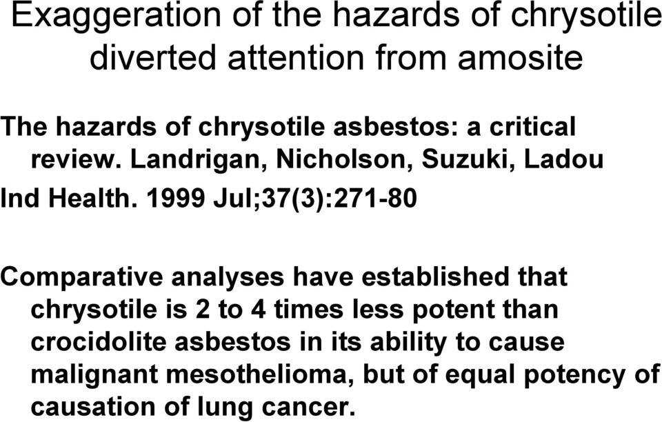 1999 Jul;37(3):271-80 Comparative analyses have established that chrysotile is 2 to 4 times less