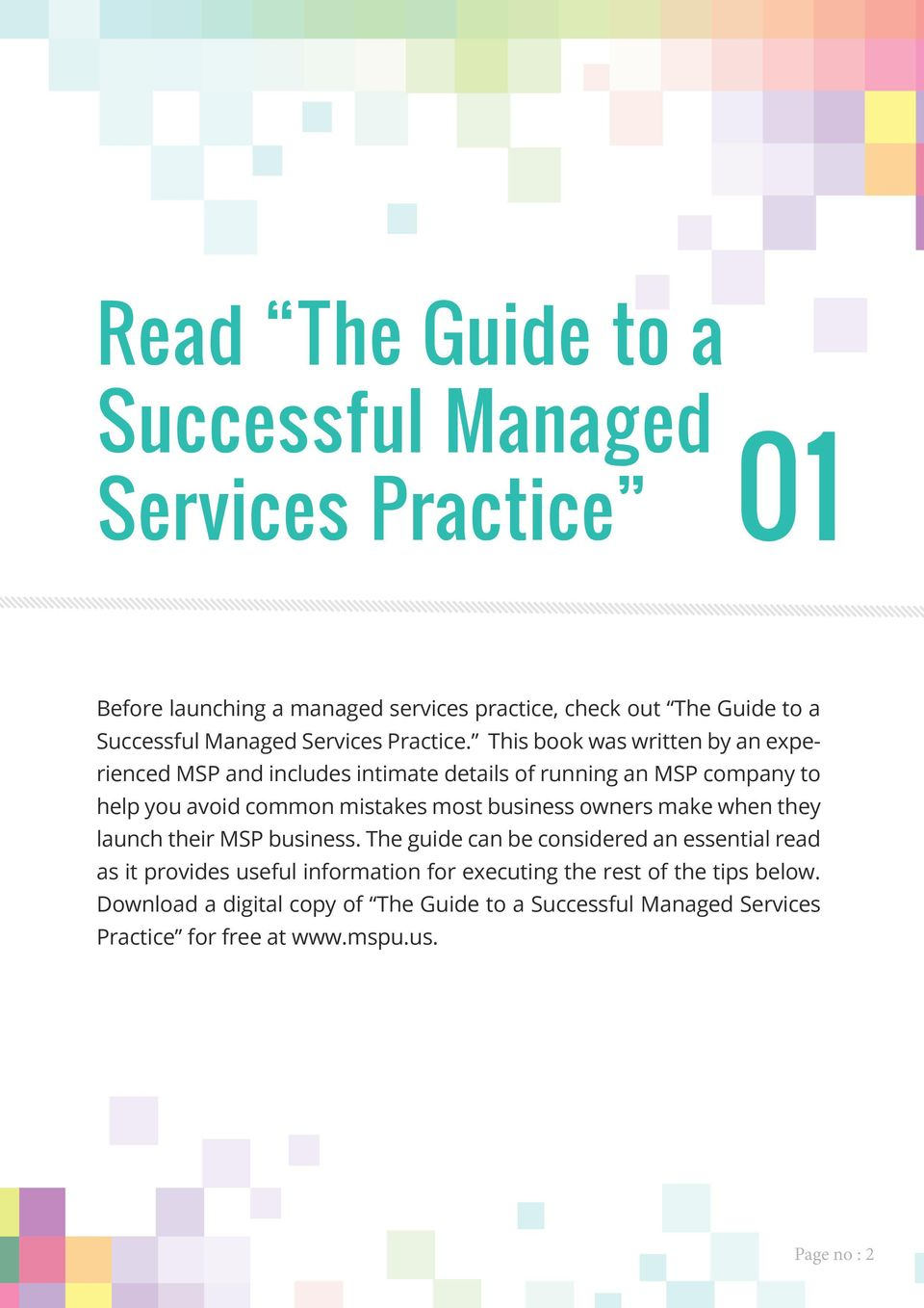 This book was written by an experienced MSP and includes intimate details of running an MSP company to help you avoid common mistakes most business