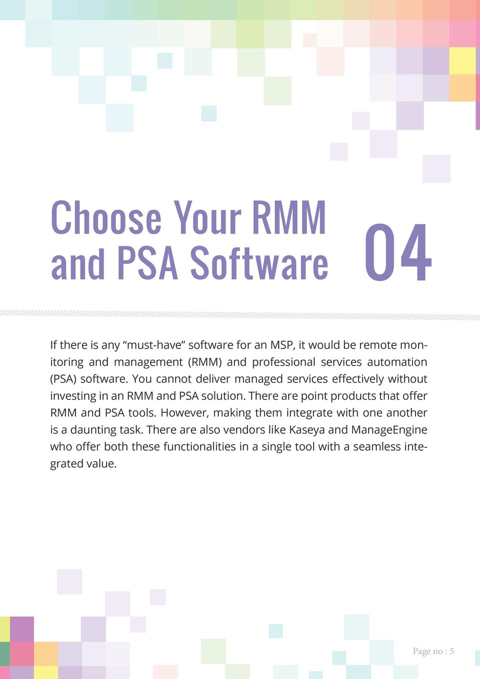 You cannot deliver managed services effectively without investing in an RMM and PSA solution.