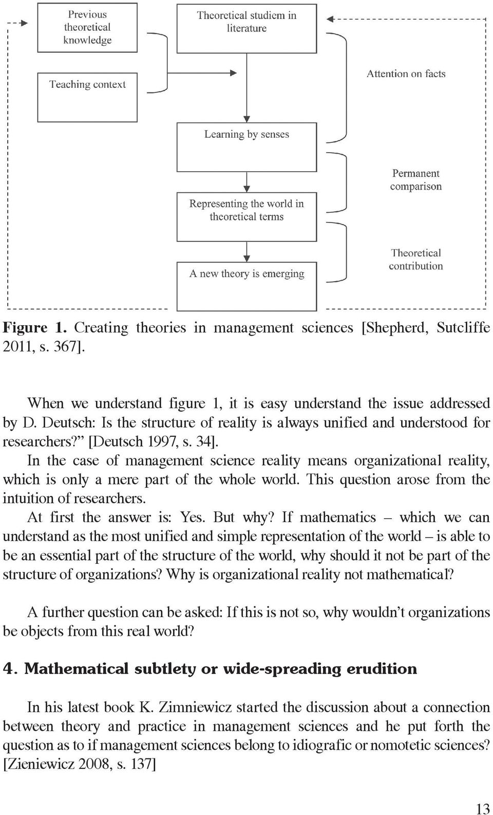 In the case of management science reality means organizational reality, which is only a mere part of the whole world. This question arose from the intuition of researchers.