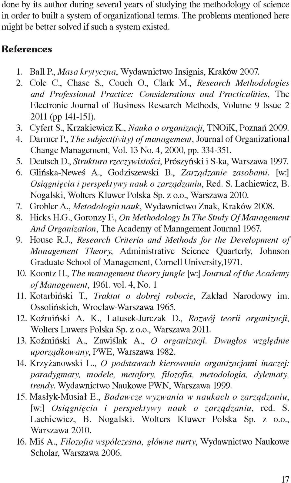 , Research Methodologies and Professional Practice: Considerations and Practicalities, The Electronic Journal of Business Research Methods, Volume 9 Issue 2 2011 (pp 141-151). 3. Cyfert S.
