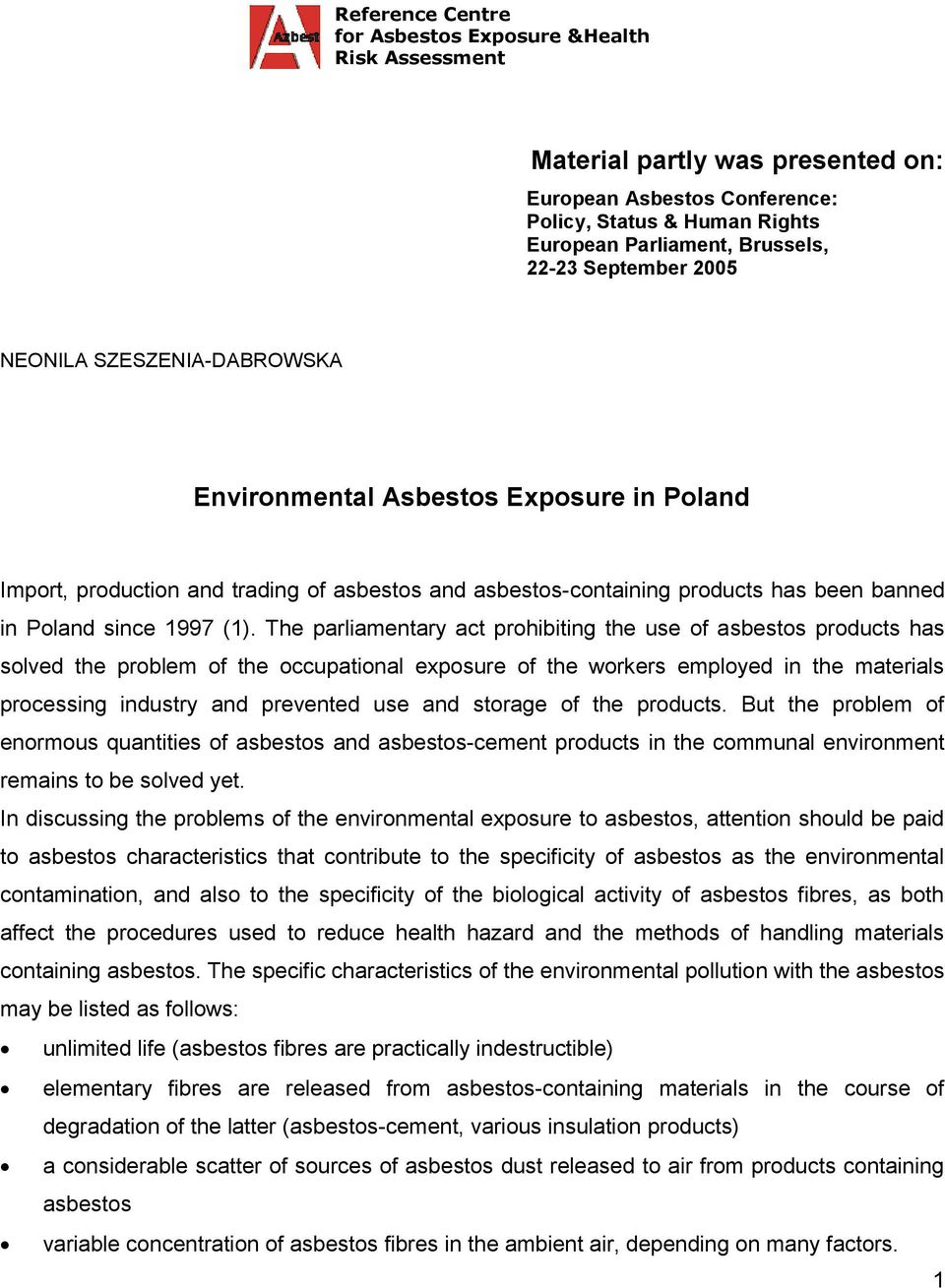 (1). The parliamentary act prohibiting the use of asbestos products has solved the problem of the occupational exposure of the workers employed in the materials processing industry and prevented use