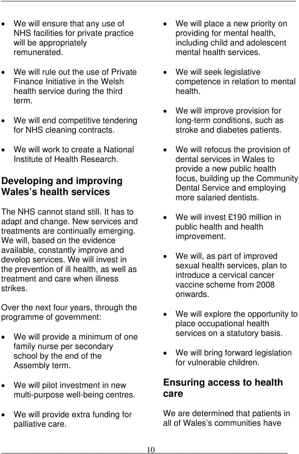 We will work to create a National Institute of Health Research. Developing and improving Wales s health services The NHS cannot stand still. It has to adapt and change.