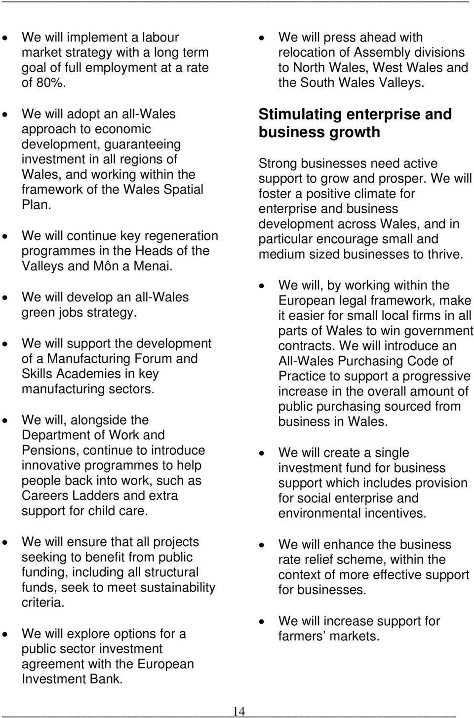 We will continue key regeneration programmes in the Heads of the Valleys and Môn a Menai. We will develop an all-wales green jobs strategy.