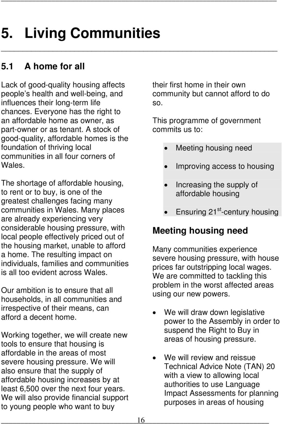 A stock of good-quality, affordable homes is the foundation of thriving local communities in all four corners of Wales. their first home in their own community but cannot afford to do so.