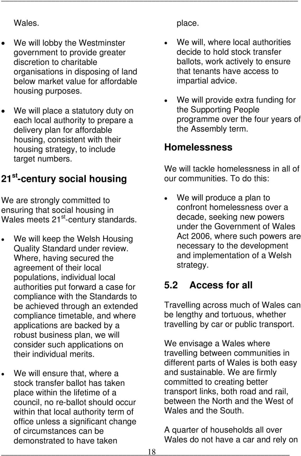 21 st -century social housing place. We will, where local authorities decide to hold stock transfer ballots, work actively to ensure that tenants have access to impartial advice.