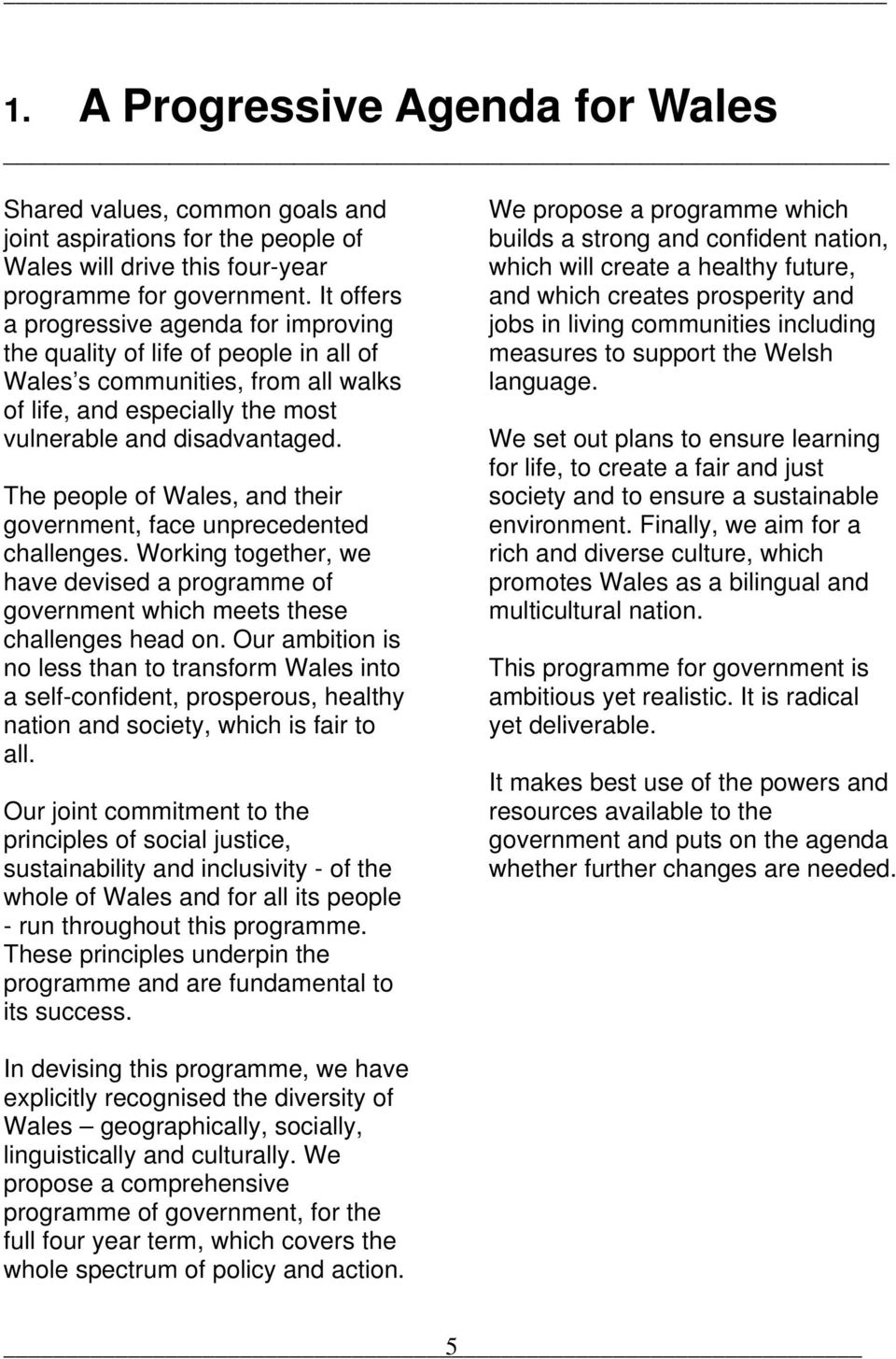 The people of Wales, and their government, face unprecedented challenges. Working together, we have devised a programme of government which meets these challenges head on.