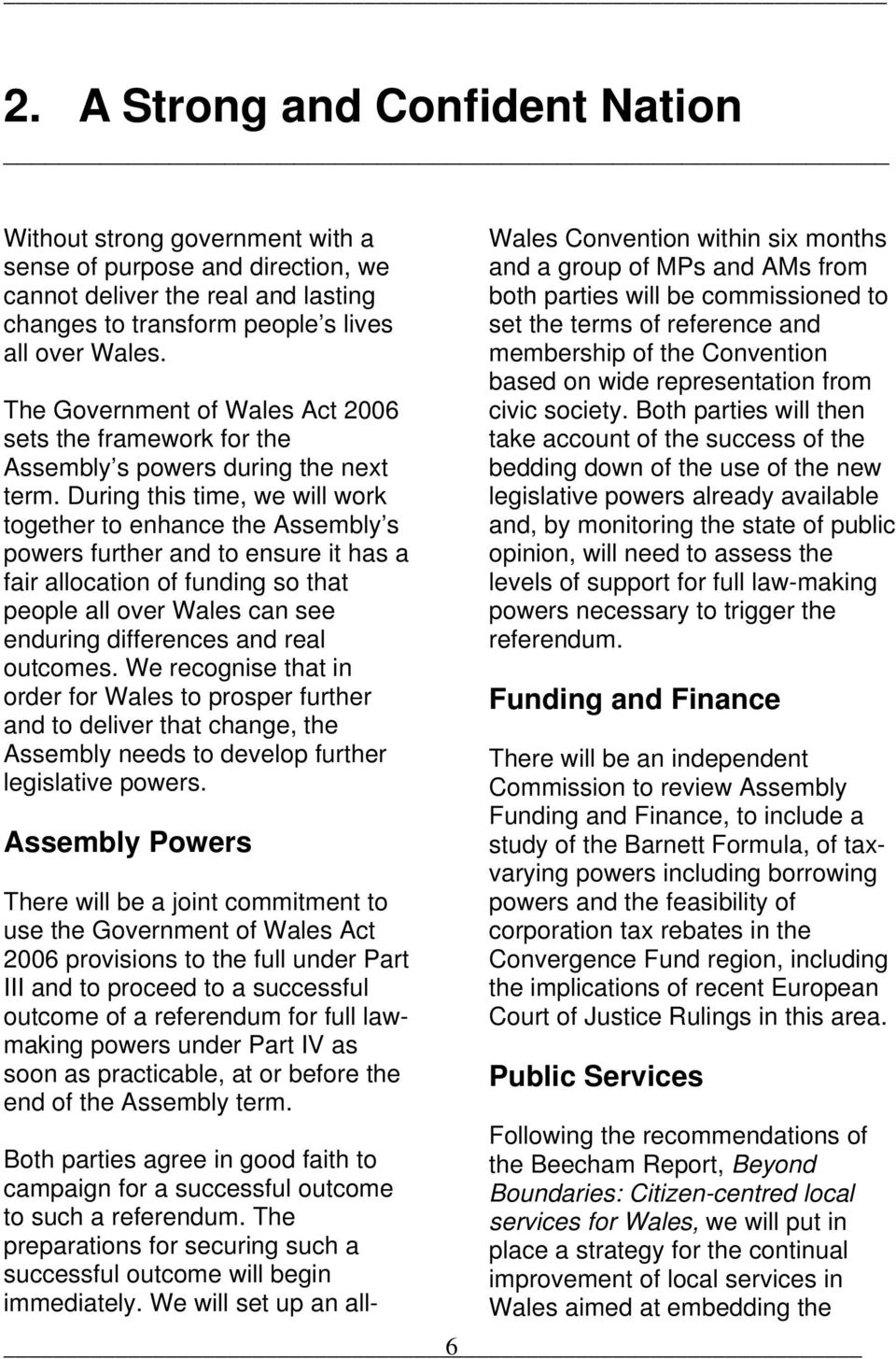 During this time, we will work together to enhance the Assembly s powers further and to ensure it has a fair allocation of funding so that people all over Wales can see enduring differences and real