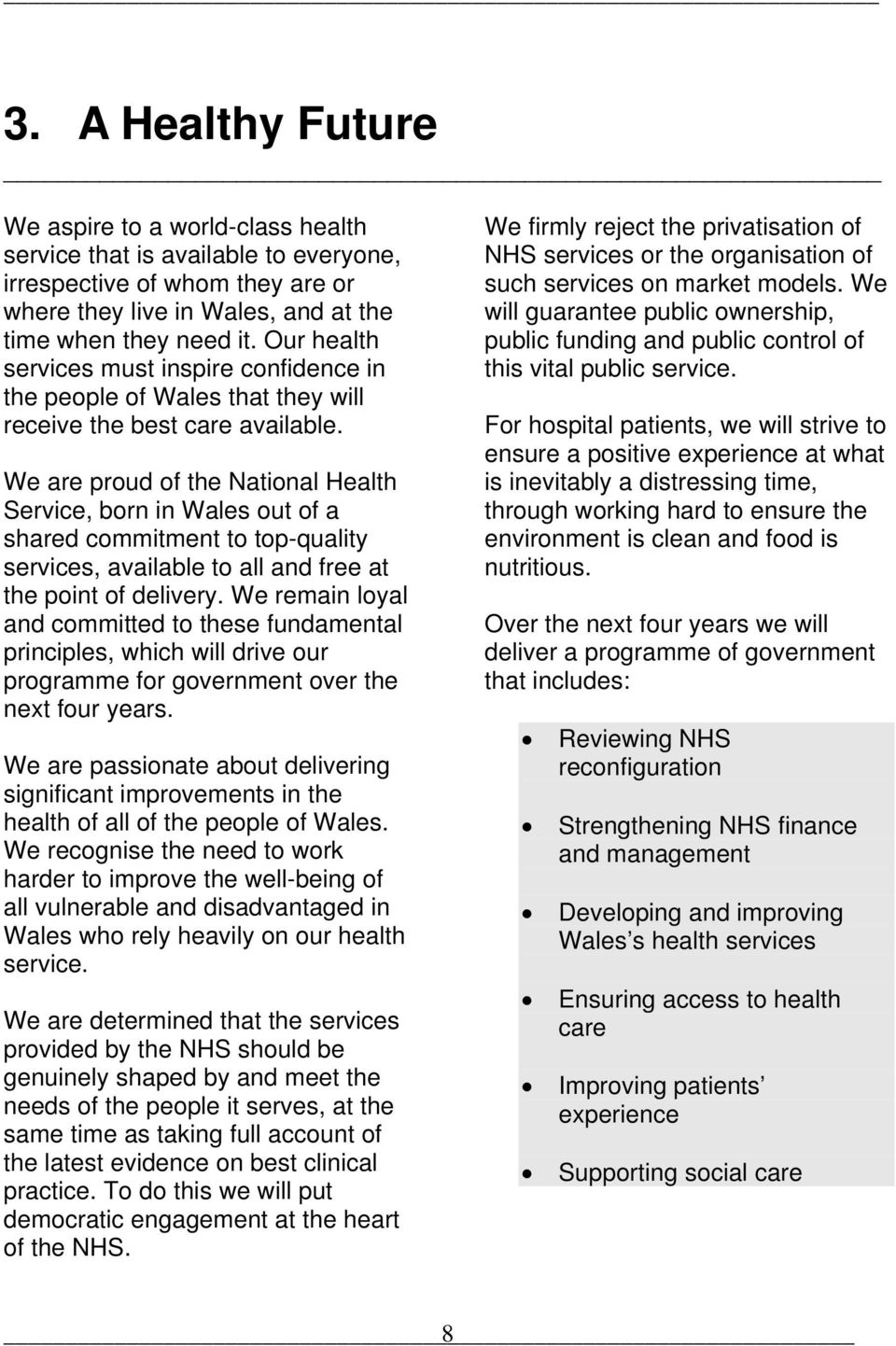 We are proud of the National Health Service, born in Wales out of a shared commitment to top-quality services, available to all and free at the point of delivery.