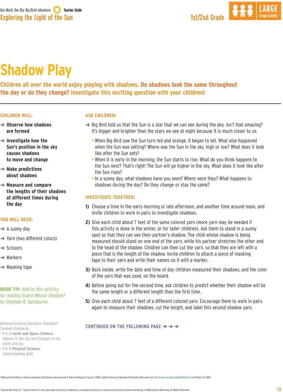 CHILDREN WILL: Observe how shadows are formed Investigate how the Sun s position in the sky causes shadows to move and change Make predictions about shadows Measure and compare the lengths of their