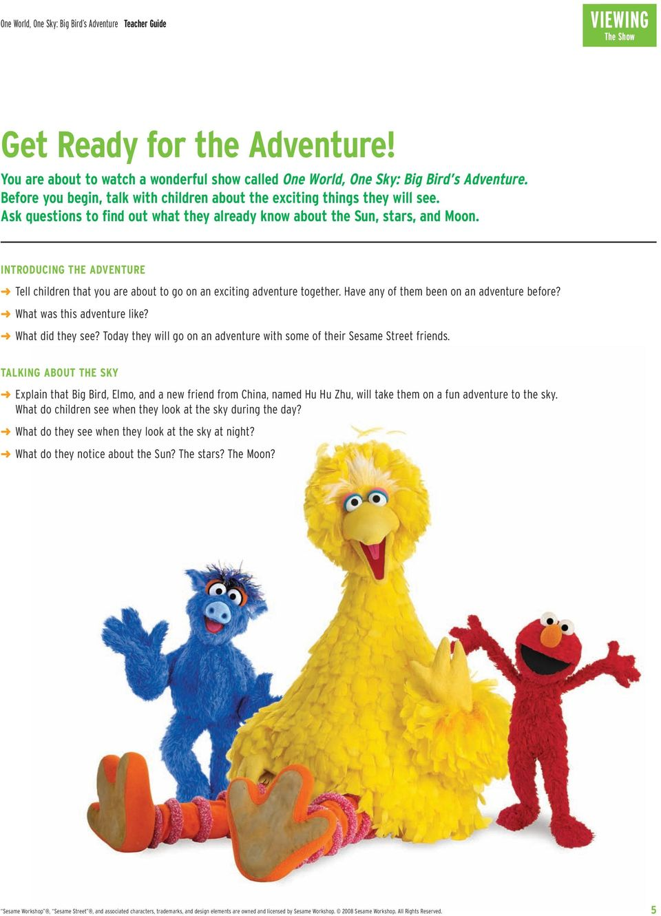 INTRODUCING THE ADVENTURE Tell children that you are about to go on an exciting adventure together. Have any of them been on an adventure before? What was this adventure like? What did they see?