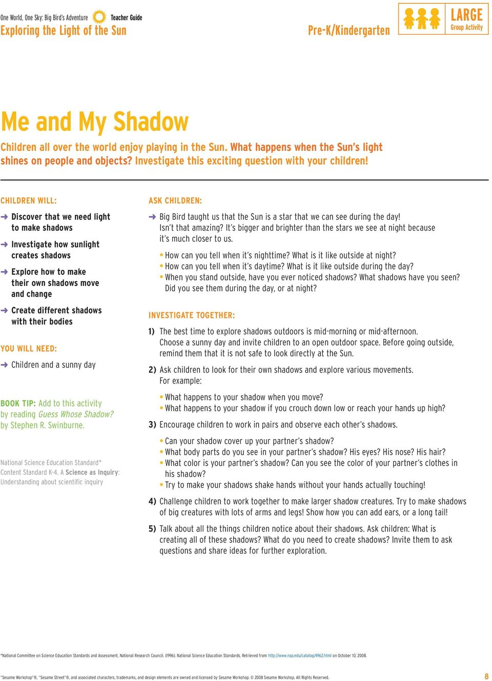 CHILDREN WILL: Discover that we need light to make shadows Investigate how sunlight creates shadows Explore how to make their own shadows move and change Create different shadows with their bodies