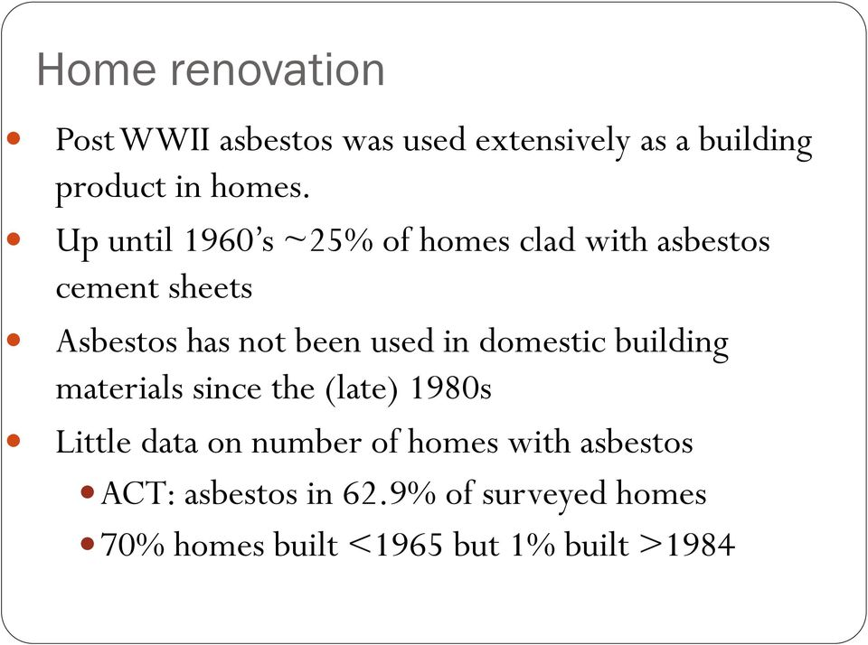in domestic building materials since the (late) 1980s Little data on number of homes with