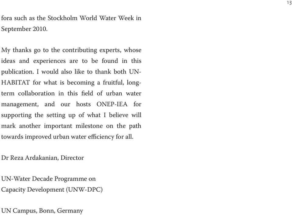 I would also like to thank both UN- HABITAT for what is becoming a fruitful, longterm collaboration in this field of urban water management, and our