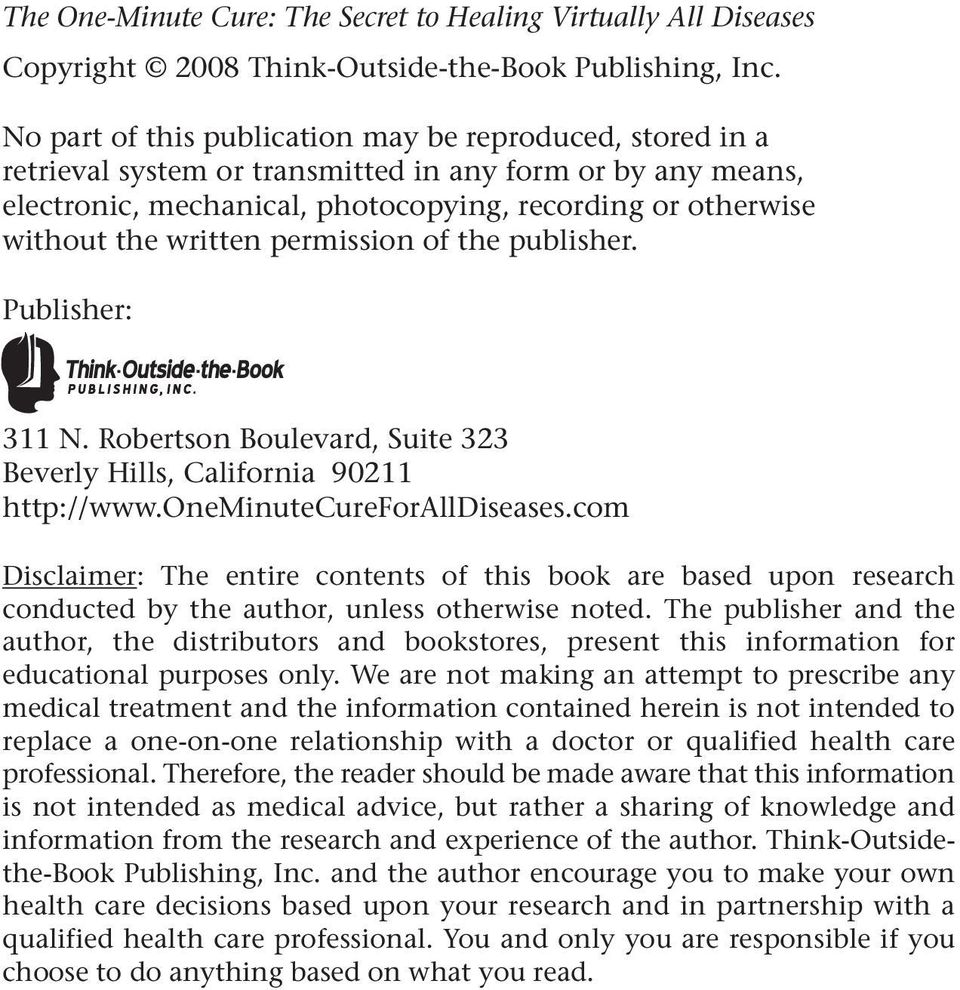 written permission of the publisher. Publisher: 311 N. Robertson Boulevard, Suite 323 Beverly Hills, California 90211 http://www.oneminutecureforalldiseases.