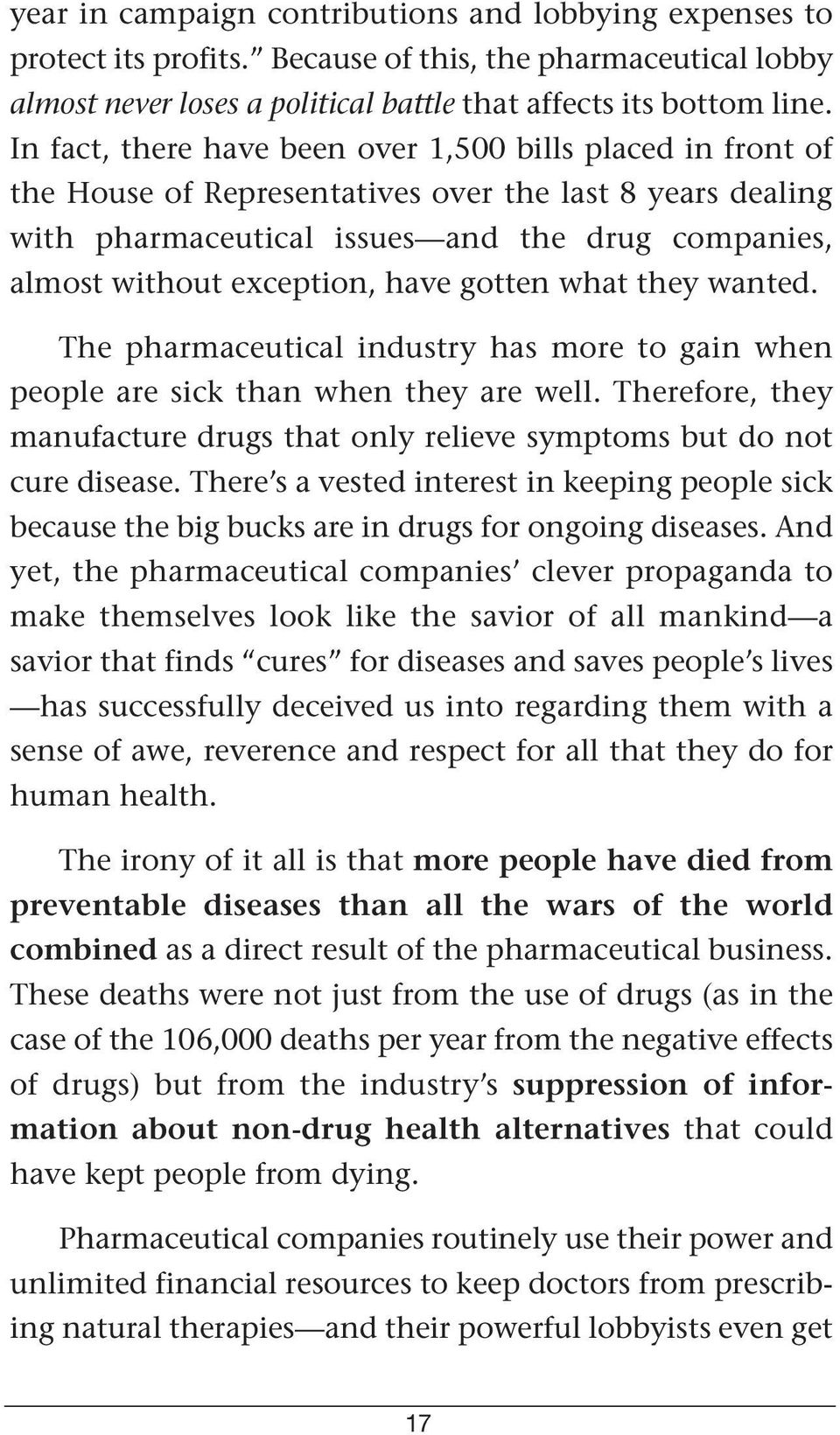 have gotten what they wanted. The pharmaceutical industry has more to gain when people are sick than when they are well.