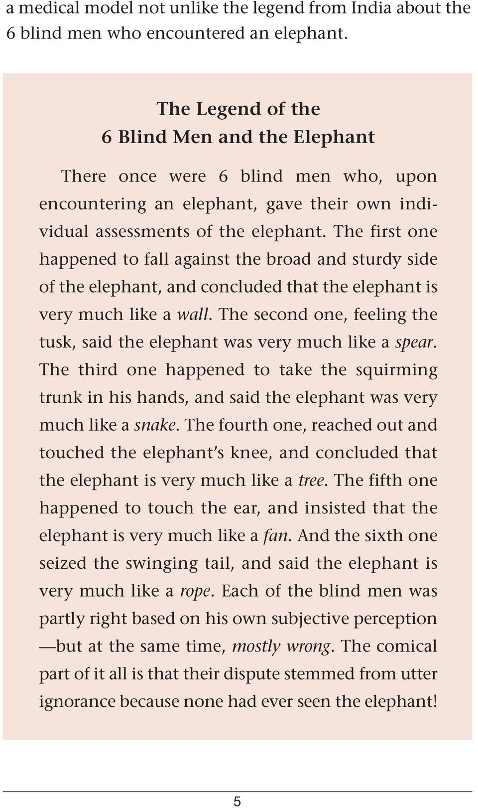 The first one happened to fall against the broad and sturdy side of the elephant, and concluded that the elephant is very much like a wall.