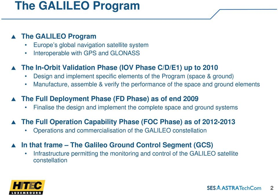 Phase) as of end 2009 Finalise the design and implement the complete space and ground systems The Full Operation Capability Phase (FOC Phase) as of 2012-2013 Operations and