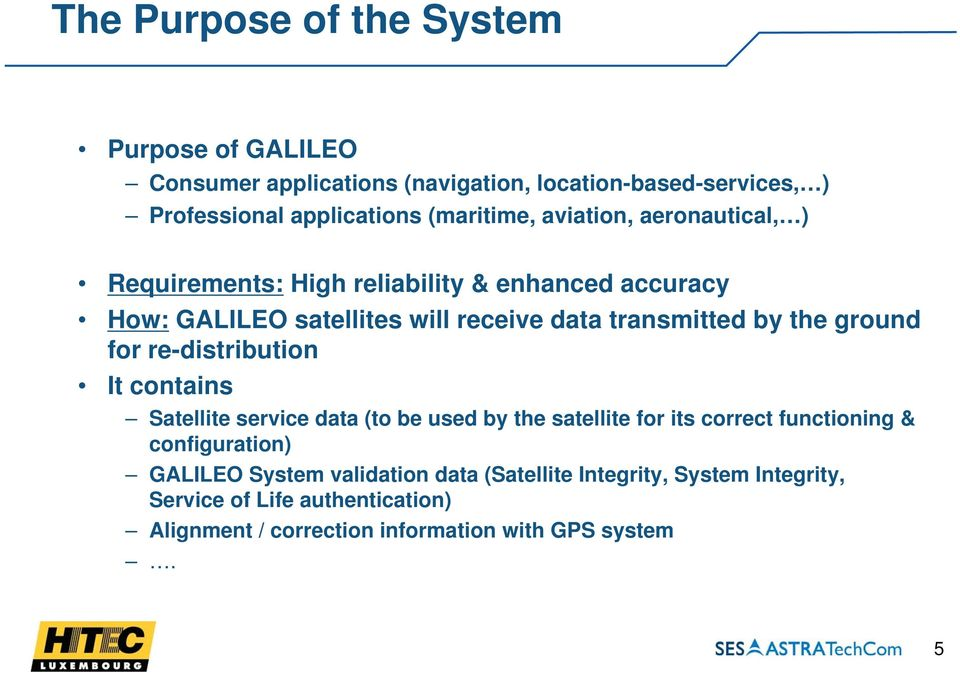 ground for re-distribution It contains Satellite service data (to be used by the satellite for its correct functioning & configuration) GALILEO