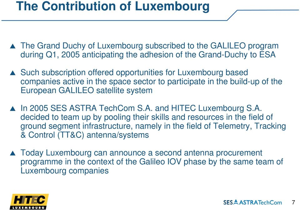 A. and HITEC Luxembourg S.A. decided to team up by pooling their skills and resources in the field of ground segment infrastructure, namely in the field of Telemetry, Tracking &