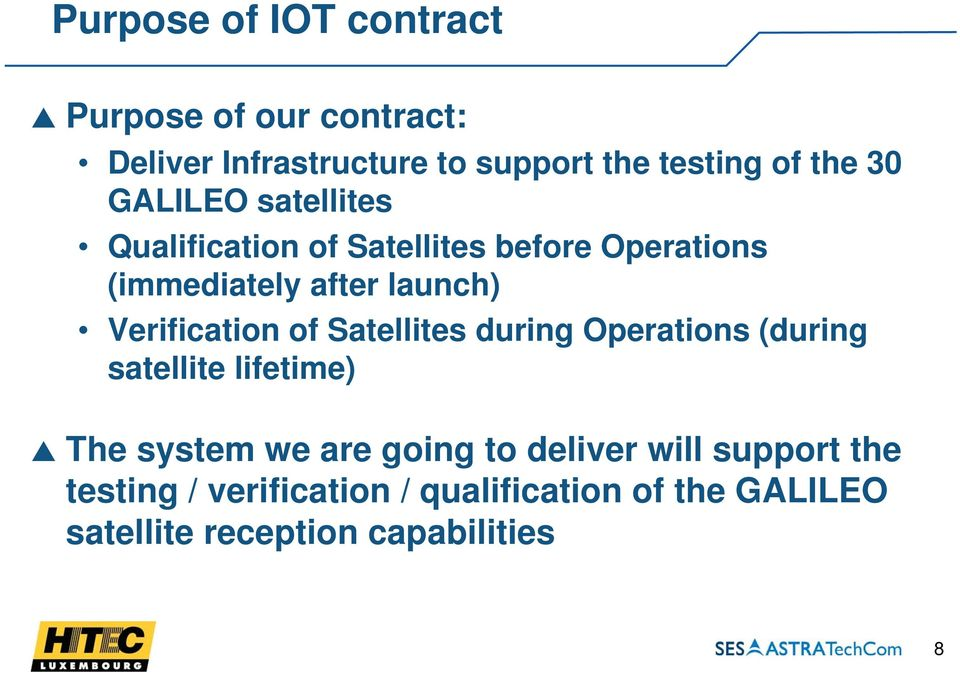 Verification of Satellites during Operations (during satellite lifetime) The system we are going to