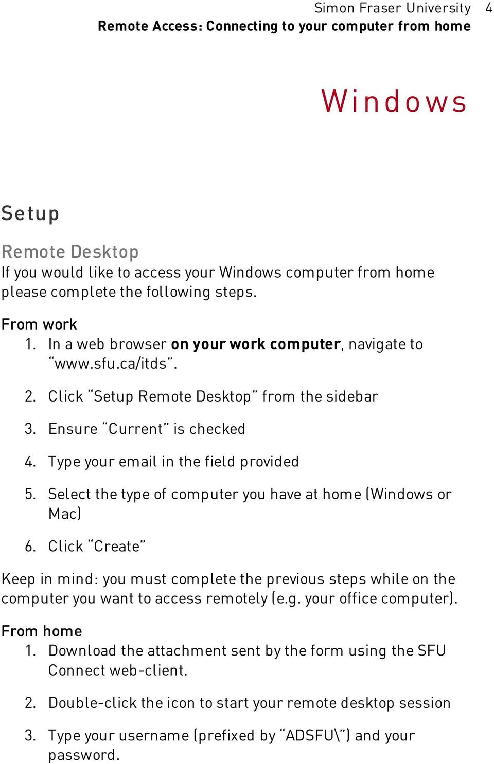 Select the type of computer you have at home (Windows or Mac) 6. Click Create Keep in mind: you must complete the previous steps while on the computer you want to access remotely (e.g.