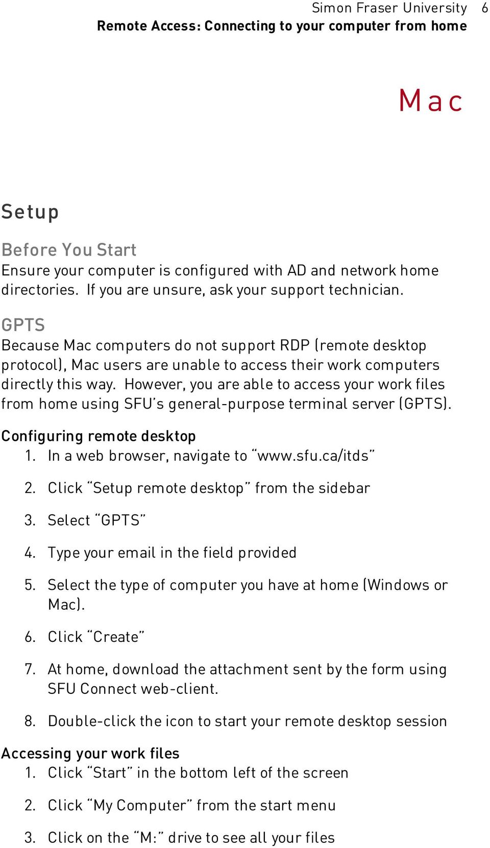 However, you are able to access your work files from home using SFU s general-purpose terminal server (GPTS). Configuring remote desktop 1. In a web browser, navigate to www.sfu.ca/itds 2.