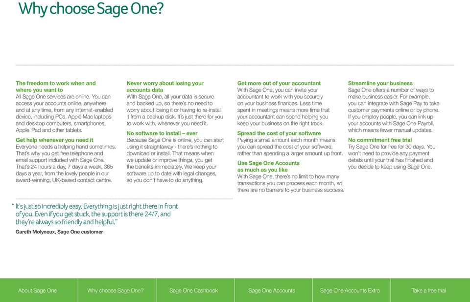 Get help whenever you need it Everyone needs a helping hand sometimes. That s why you get free telephone and email support included with Sage One.