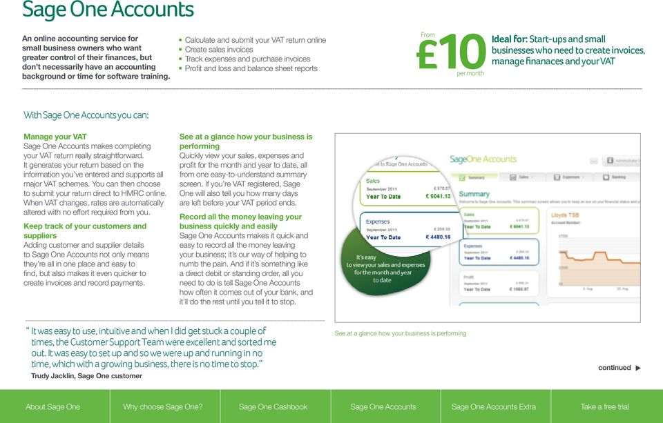 businesses who need to create invoices, manage finanaces and your VAT With Sage One Accounts you can: Manage your VAT Sage One Accounts makes completing your VAT return really straightforward.