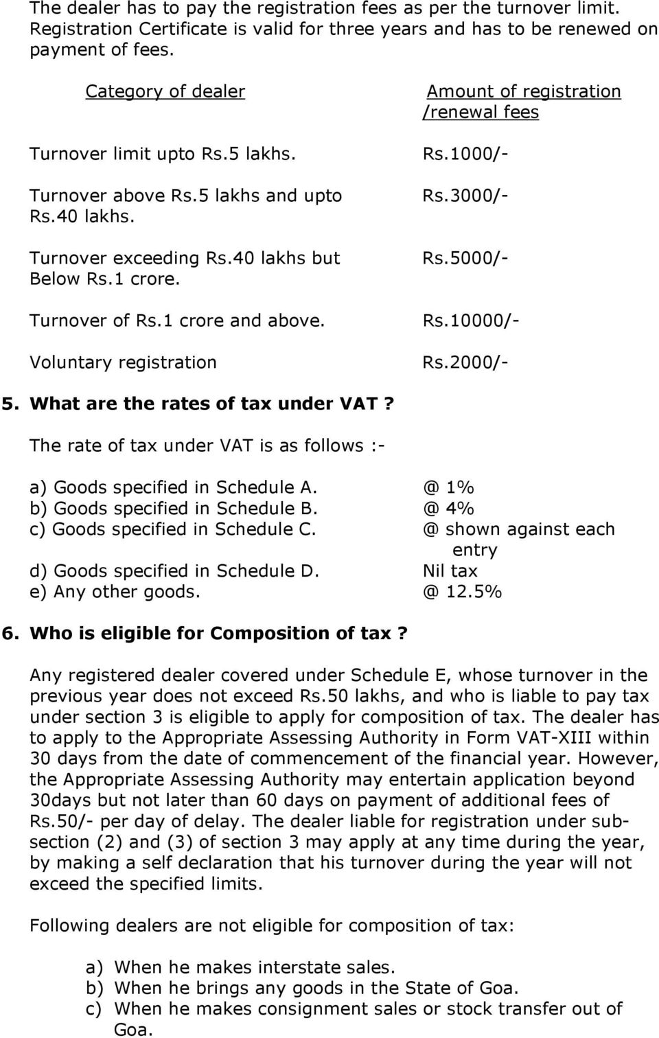 Voluntary registration Amount of registration /renewal fees Rs.1000/- Rs.3000/- Rs.5000/- Rs.10000/- Rs.2000/- 5. What are the rates of tax under VAT?