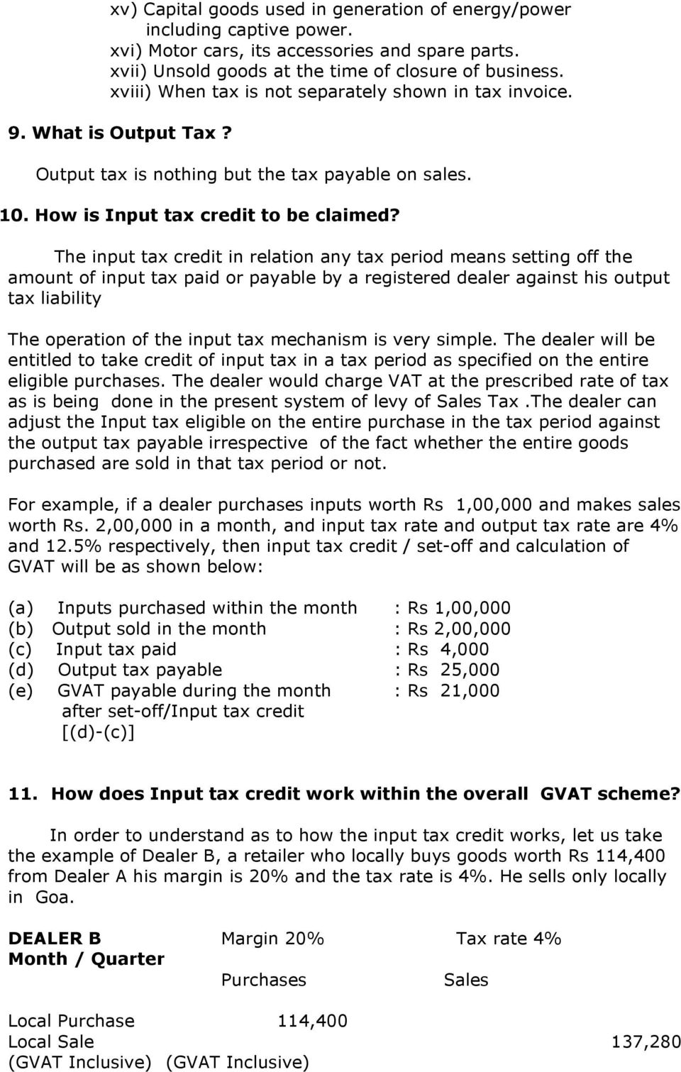 The input tax credit in relation any tax period means setting off the amount of input tax paid or payable by a registered dealer against his output tax liability The operation of the input tax